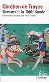 Romans de la Table Ronde - Érec et Énide; Cligès; Lancelot le chevalier à la charette; Yvain le chevalier au lion