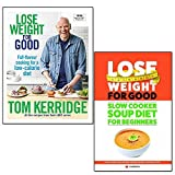 lose weight for good tom kerridge [hardcover] and slow cooker soup diet for beginners lose weight for good 2 books collection set - full-flavour cooking for a low-calorie diet, slow cooker soup recipe