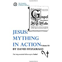 Jesus: Mything in Action, Vol. III (The Complete Heretic's Guide to Western Religion, Band 4)