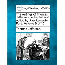 The writings of Thomas Jefferson / collected and edited by Paul Leicester Ford. Volume 9 of 10 by Thomas Jefferson (2010-12-17)