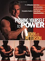 Pushing Yourself to Power: The Ultimate Guide to Total Body Transformation by John Peterson (2003-01-04)