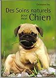 des soins naturels pour mon chien de christopher day caroline blattner traduction yves feugeas traduction 24 ao?t 2012