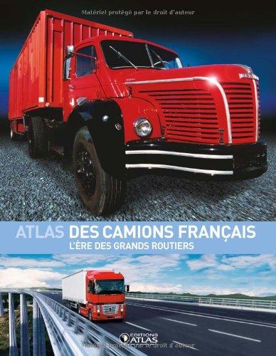 Atlas des camions français : L'ère des grands routiers par Francis Dréer