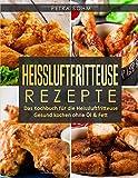 Produkt-Bild: Heissluftfritteuse Rezepte: Das Kochbuch für die Heissluftfritteuse Gesund kochen ohne Öl & Fett