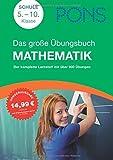 PONS Das große Übungsbuch Mathematik 5. – 10. Klasse: Der komplette Lernstoff mit über 900 Übungen