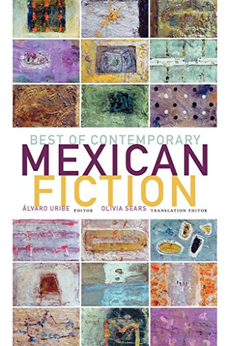 [Best of Contemporary Mexican Fiction] (Edited by  Alvaro Uribe , Translated by  Olivia E. Sears) [published: February, 2009]