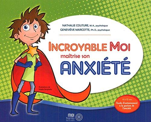 Incroyable Moi maîtrise son anxiété :...