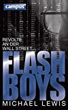 'Flash Boys: Revolte an der Wall Street (German Edition With E-Book)' von Michael Lewis