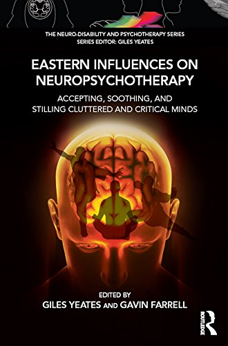 Eastern Influences on Neuropsychotherapy: Accepting, Soothing, and Stilling Cluttered and Critical Minds (Neuro-Disability and Psychotherapy)