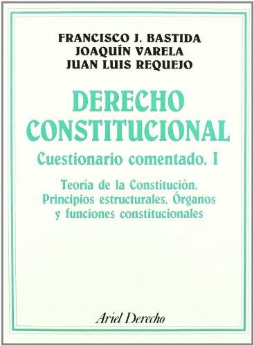 Derecho Constitucional: Cuestionario comentado, I (Ariel Derecho) por Francisco J. Bastida Freijedo