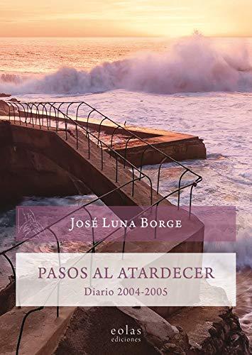 Pasos al atardecer: Diario 2004-2005 (Caldera del Dagda) por José Luna Borge