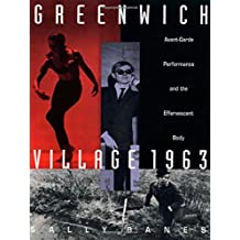 Greenwich Village 1963: Avant-Garde Performance and the Effervescent Body by Sally Banes (1993-09-09)