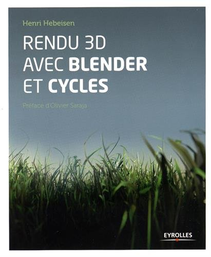 Rendu 3D avec Blender et Cycles: Le rendu photoréaliste libre. par Henri Hebeisen
