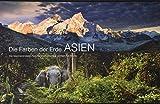 Die Farben der Erde ASIEN: Die faszinierendsten Naturlandschaften des größten Kontinents (KUNTH Bildbände/Illustrierte Bücher)