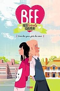BFF, tome 1 : Loin des yeux, près du coeur par Marilou Addison