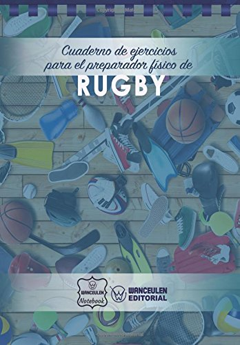 Cuaderno de Ejercicios para el Preparador Físico de Rugby por Wanceulen Notebook