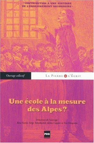 Une cole  la mesure des Alpes ? : Contribution  une histoire de l'enseignement secondaire