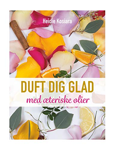Duft dig glad: Med æteriske olier (Danish Edition) -
