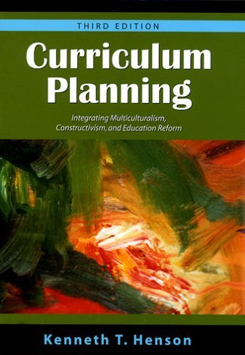 Curriculum Planning: Integrating Multiculturalism, Constructivism and Education Reform Third Edition by Kenneth T. Henson (2005-09-01)