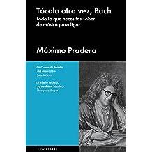 Tocala Otra Vez, Bach: Todo Lo Que Necesitas Saber de Musica Para Ligar (Ensayo General)