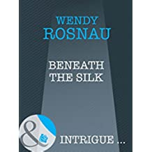 Beneath The Silk (Mills & Boon Intrigue) (Silhouette Intimate Moments)