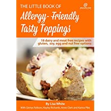 Tasty Toppings: 18 Dairy and meat free recipes with gluten, soy, egg and nut free options (The Little Book of Allergy-Friendly Recipes) (English Edition)