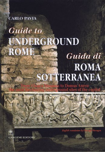 Guide to Underground Rome: From Cloaca Massima to Domus Aurea, The Most Fascinating Underground Sites of the Capital by Carlo Pavia (2010-04-15)