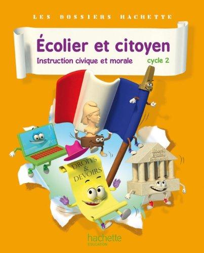 Dossiers Hachette Instruction Civique et Morale Cycle 2 Ecolier et citoyen - Livre élève - Ed. 2012 par Angélique Le Van Gong