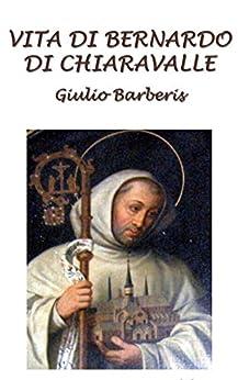 Vita di Bernardo di Chiaravalle di [Barberis, Giulio]