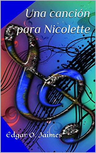 Una canción para Nicolette por Édgar O. Jaimes