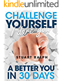 Challenge Yourself, I Dare You: A Better You In 30 Days!