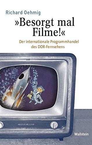 'Besorgt mal Filme!': Der internationale Programmhandel des DDR-Fernsehens (Medien und Gesellschaftswandel im 20. Jahrhundert)