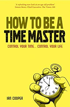 How to be a Time Master: Control your time...control your life by [Cooper, Ian]