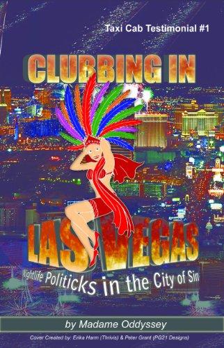 Clubbing In Las Vegas: Night Life Politicks in the City of Sin (Taxi Cab Testimonial Book 1)
