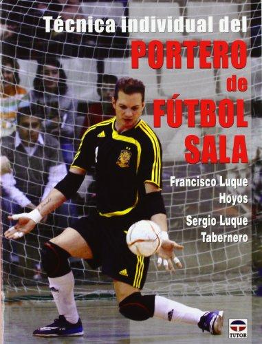 Técnica Individual Del Portero de Fútbol Sala por Francisco Luque Hoyos