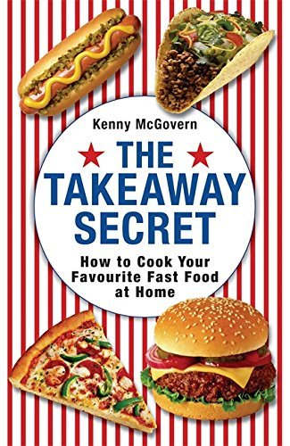The Takeaway Secret: How to Cook Your Favourite Fast-Food at Home by Kenny McGovern (2010-06-24)