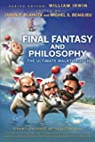 Final Fantasy and Philosophy: The Ultimate Walkthrough (The Blackwell Philosophy and Pop Culture Series)