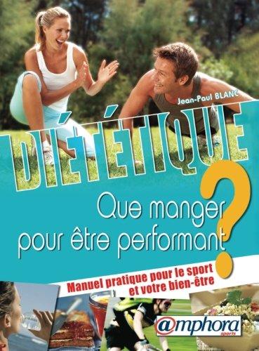 Diététique - Que Manger pour Etre Performant ? Manuel Pratique pour le Sport et Votre Bien-Etre