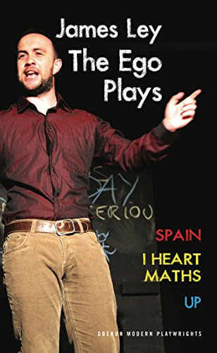 The Ego Plays: Spain, I Heart Maths, Up (Oberon Modern Playwrights)