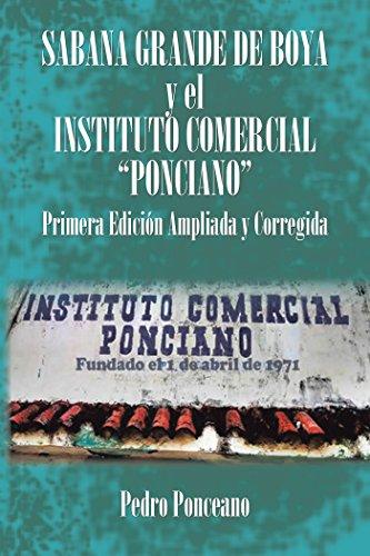 """Sabana Grande De Boya Y El Instituto Comercial """"Ponciano"""": Primera Edición Ampliada Y Corregida por Pedro Ponceano"""