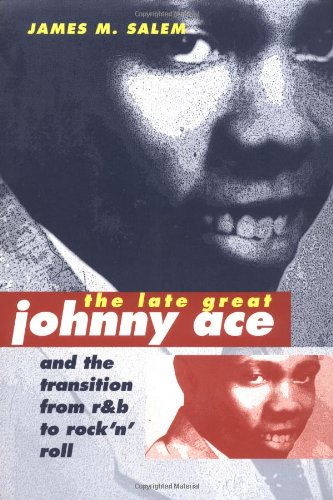 The Late Great Johnny Ace and the Transition from R&B to Rock 'N' Roll