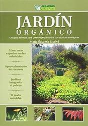 Jardin organico / Organic Garden: Una Guia Esencial Para Crear Un Jardin Natural Con Tecnicas Ecologicas
