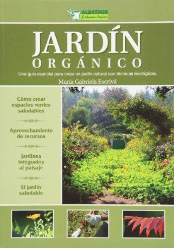 Jardin organico / Organic Garden: Una Guia Esencial Para Crear Un Jardin Natural Con Tecnicas Ecologicas por Maria Gabriela Escriva