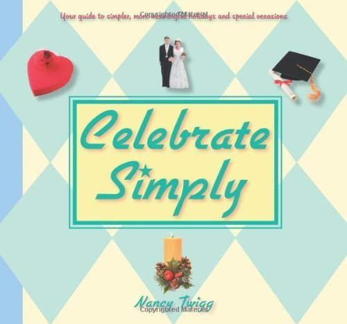 Celebrate Simply: Your Guide to Simpler, More Meaningful Holidays and Special Occasions Paperback ¨C October 13, 2006
