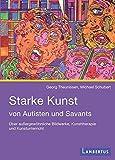 Starke Kunst von Autisten und Savants: Über außergewöhnliche Bildwerke, Kunsttherapie und Kunstunterricht - Georg Theunissen, Michael Schubert