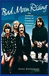 Bad Moon Rising: The Unofficial History of Creedence Clearwater Revival by Hank Bordowitz (2002-01-01)