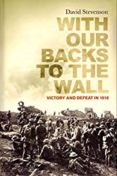 [(With Our Backs to the Wall : Victory and Defeat in 1918)] [By (author) David Stevenson] published on (May, 2011)