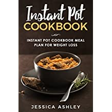 Instant Pot Cookbook: 30 Day Meal Plan For Weight Loss: 115 Delicious Recipes For Your Instant Pot Suited For Weight Loss (English Edition)