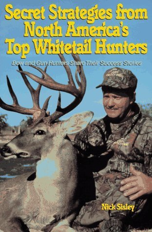 Secret Strategies from North America's Top Whitetail Hunters by Nick Sisley (1995-09-01)