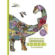 En qué mundo vives?/ The What on Earth?: Libromural: Cronología de la naturaleza / Wallbook: Timeline of Nature